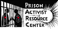 "Prison Activist Resource Center ""We produce a directory that is free to prisoners upon request, and seek to work in solidarity with prisoners, ex-prisoners, their friends and families."""